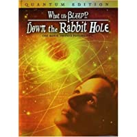 "What the ""Bleep"" Do We Know?!:  Down the Rabbit Hole Quantum Edition"