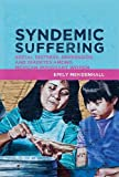 Syndemic Suffering : Social Distress, Depression, and Diabetes among Mexican Immigrant Women, Mendenhall, Emily, 1611321417