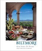 Biltmore: Our Table to Yours by The Biltmore…