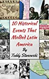 10 Historical Moments That Molded Latin America