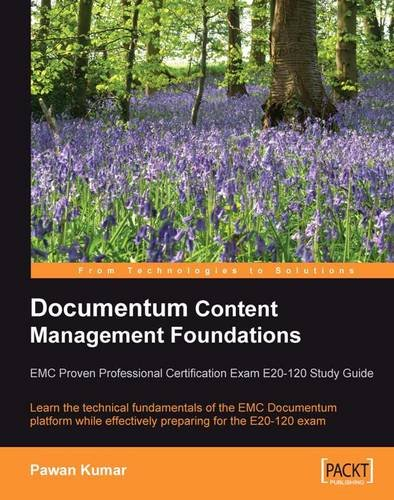 Documentum Content Management Foundations: EMC Proven Professional Certification Exam E20-120 Study Guide: Learn the tec