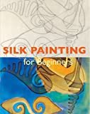 Silk Painting for Beginners, Concha Morgades, 0841601739