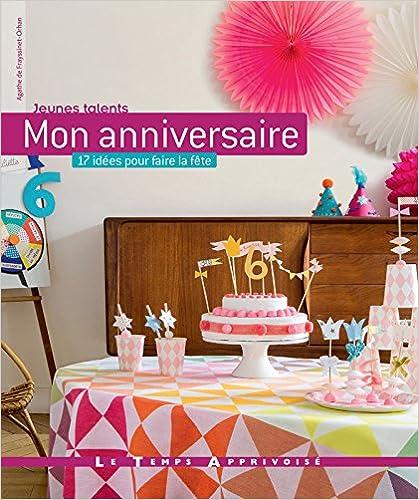 Télécharger en ligne Mon anniversaire - 17 idées pour faire la fête pdf ebook