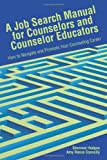A Job Search Manual for Counselors and Counselor Educators : How to Navigate and Promote Your Counseling Career, Hodges, Shannon and Connelly, Amy Reece, 1556202970