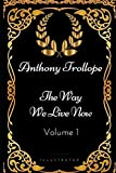 img - for The Way We Live Now - Volume 1: By Anthony Trollope - Illustrated book / textbook / text book
