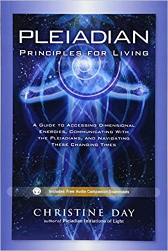 Pleiadian Principles for Living: A Guide to Accessing Dimensional