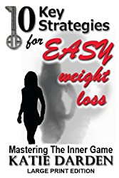 10 Key Strategies for EASY Weight Loss: Mastering the Inner Game - Large Print