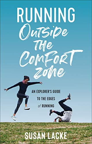 Running Outside the Comfort Zone: An Explorer's Guide to the Edges of Running