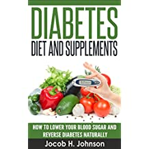 Diabetes Diet and Supplements: How to Lower Your Blood Sugar and Reverse Diabetes Naturally (Diabetic Living)