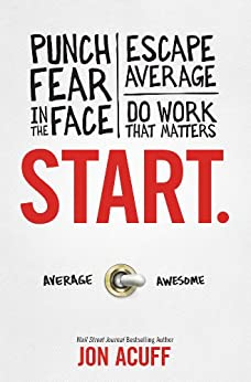 Start: Punch Fear in the Face, Escape Average and Do Work That Matters by [Acuff, Jon]