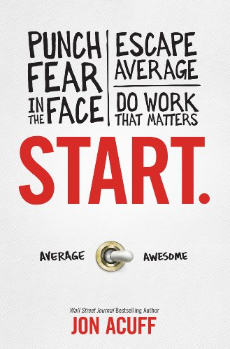 (Start: Punch Fear in the Face, Escape Average and Do Work That Matters)