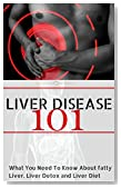 Liver Disease: for beginners -  What You Need to Know about Fatty Liver, Liver Detox and Liver Diet (Liver Health - Liver Detox - Liver Disease - Liver Failure - Fatty Liver Book 1)