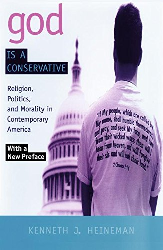 God is a Conservative: Religion, Politics, and Morality in Contemporary America - Kenneth J. Heineman