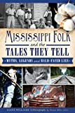 Mississippi Folk and the Tales They Tell, Diane Williams, 1609499328
