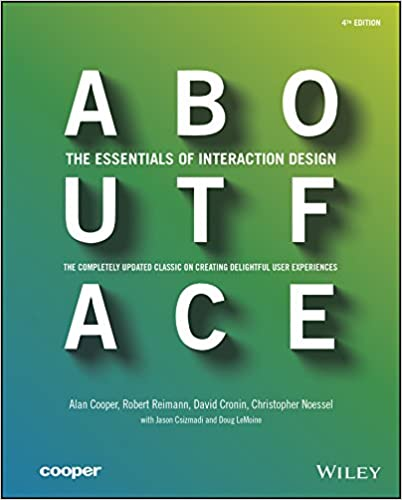 About Face: The Essentials of Interaction Design: Cooper, Alan, Reimann,  Robert, Cronin, David, Noessel, Christopher: 8601416801131: Amazon.com:  Books