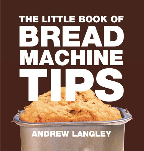 The Little Book of Bread Machine Tips (Little Books of Tips) by Andrew Langley