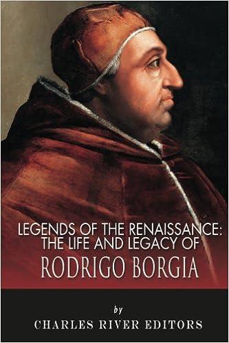Book Legends of the Renaissance: The Life and Legacy of Rodrigo Borgia