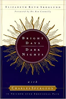 Bright Days, Dark Nights: With Charles Spurgeon in Triumph over Emotional Pain by Elizabeth Ruth Skoglund (2000-03-01)