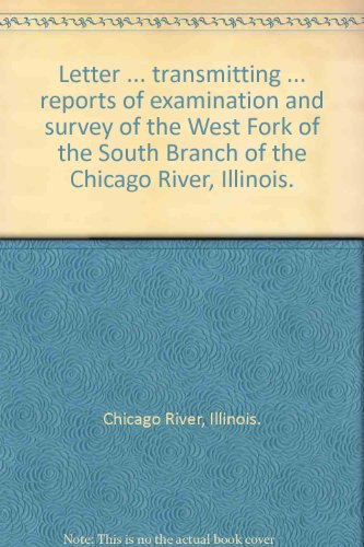 Letter ... transmitting ... reports of examination and survey of the West Fork of the South Branch of the Chicago River, Illinois. ()