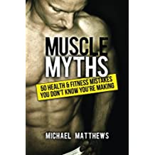 Muscle Myths: 50 Health & Fitness Mistakes You Don't Know You're Making (The Build Healthy Muscle Series)