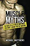 Muscle Myths, Michael Matthews, 147514377X