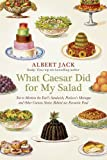 """What Caesar Did For My Salad Not to Mention the Earl's Sandwich, Pavlova's Meringue and Other Curious Stories Behind our Favourite Food"" av Albert Jack"