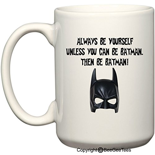 Always Be Yourself Unless you can be Batman Then be Batman 15 oz Mug by BeeGeeTees