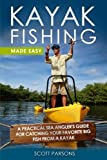 Kayak Fishing Made Easy: A Practical Sea Angler's Guide for Catching Your Favorite Big Fish from a Kayak