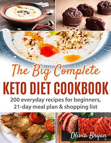 The Big Complete Keto Diet Cookbook: 200 Easy Recipes For Beginners - 21 Day Meal Plan - Shopping List (without images) by Olivia  Bryan