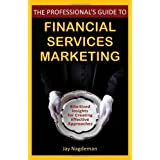 The Professional's Guide to Financial Services Marketing: Bite-Sized Insights For Creating Effective Approaches