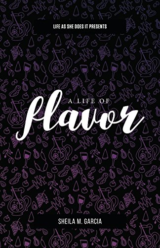 Life As She Does It Presents: A Life of Flavor by Sheila  M. Garcia