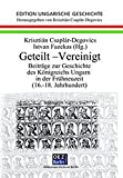 Geteilt - Vereinigt: Beiträge zur Geschichte des Königreiches Ungarn in der Frühneuzeit (16.-18. Jh.) (Edition: Ungarische Geschichte)
