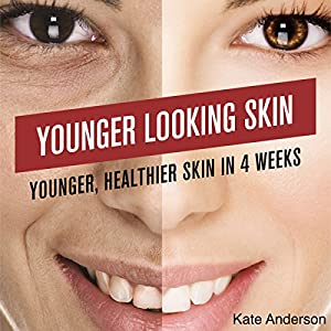 Younger-Looking Skin: Younger, Healthier Skin in 4 Weeks Audiobook