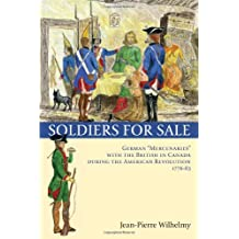 """Soldiers for Sale: German """"Mercenaries"""" with the British in Canada during the American Revolution (1776-83)"""