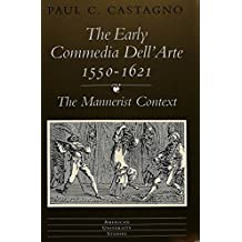 The Early Commedia Dell'arte 1550-1621: The Mannerist Context (American University Studies Series 26: Theatre Arts) by Paul C Castagno (1994-10-01)