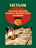 Vietnam Telecommunication Industry Business Opportunities Handbook (World Strategic and Business Information Library)