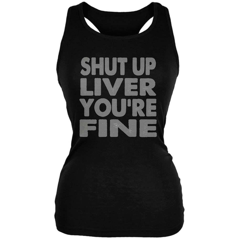 Old Glory Shut up Liver You're Fine Funny Juniors Soft Tank Top Black MD
