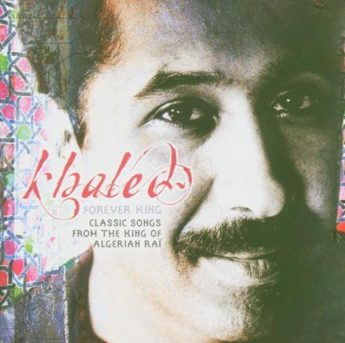 King Forever: Classic Songs from the King of Algerian Rai by Cheb Khaled (2005-04-17)