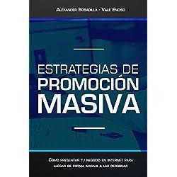 Estrategias de Promoción Masiva: Cómo presentar tu negocio en internet para llegar de forma masiva a las personas.