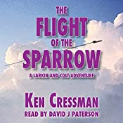 The Flight of the Sparrow: Larkin and Colt, Book 1 | Ken Cressman