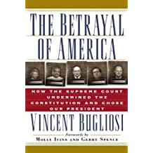 The Betrayal of America: How the Supreme Court Undermined the Constitution and Chose Our President (Nation Books)