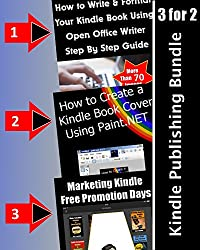 Kindle Publishing Series: How to Write & Format Kindle Books Using Open Office + How to Create Kindle Book Covers Using Paint.net + How to Market Free Promotional Days: Publishing With Free Resources