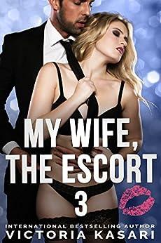 My Wife, The Escort 3 (My Wife, The Escort Season 1) by [Kasari, Victoria]