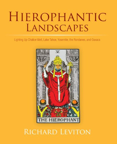 Hierophantic Landscapes: Lighting Up Chalice Well, Lake Tahoe, Yosemite, the Rondanes, and Oaxaca by iUniverse.com