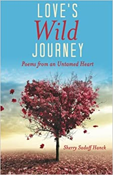 Love's Wild Journey: Poems from an Untamed Heart