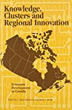 Knowledge, Clusters and Regional Innovation : Economic Development in Canada, Holbrook, Adam, 0889119198