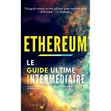 Ethereum: Le Guide Ultime Intermédiaire pour Apprendre à Investir, Trader et Miner dans Ethereum (French Edition)