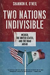 Two Nations Indivisible: Mexico, the United States, and the Road Ahead (Council on Foreign Relations (Oxford))