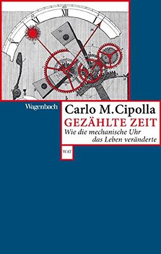 Gezählte Zeit   Wie Die Mechanische Uhr Das Leben Veränderte  Wagenbachs Andere Taschenbücher