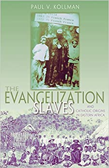 The Evangelization of Slaves And Catholic Origins in Eastern Africa (American Society of Missiology)